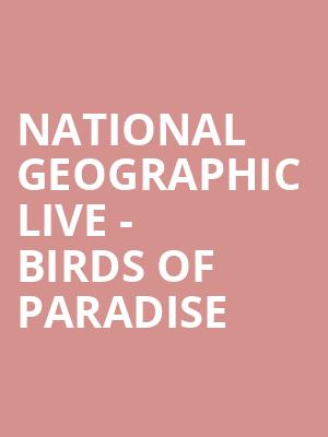 National Geographic Live - Birds of Paradise at Orpheum Theatre