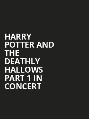 Harry Potter and The Deathly Hallows Part 1 in Concert Poster